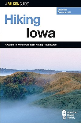 A Falcon Guide Hiking Iowa By Hill, Elizabeth Corcoran/ Corcoran, Kate
