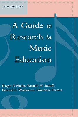 A Guide To Research In Music Education By Phelps, Roger P./ Sadoff, Ronald H./ Warburton, Edward C./ Ferrara, Lawrence