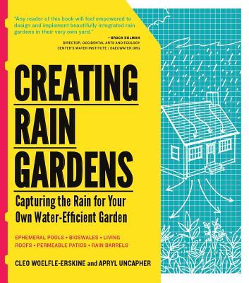 Creating Rain Gardens By Woelfle-Erskine, Cleo/ Uncapher, Apryl