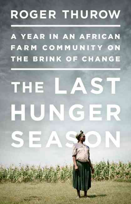 The Last Hunger Season By Thurow, Roger